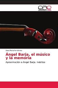Ángel Barja, el músico y la memoria