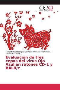 Evaluacion de tres cepas del virus Ojo Azul en ratones CD-1