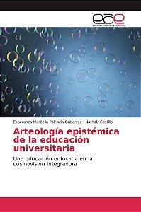 Arteología epistémica de la educación universitaria