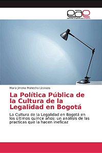 La Política Pública de la Cultura de la Legalidad en Bogotá