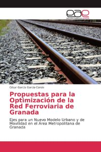 Propuestas para la Optimización de la Red Ferroviaria de Gra