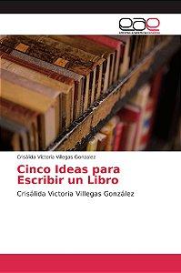 Cinco Ideas para Escribir un Libro