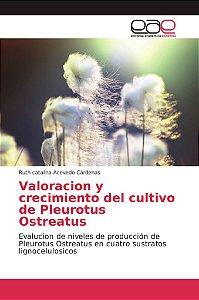 Valoracion y crecimiento del cultivo de Pleurotus Ostreatus