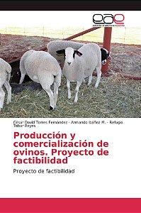 Producción y comercialización de ovinos. Proyecto de factibi