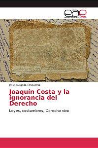 Joaquín Costa y la ignorancia del Derecho