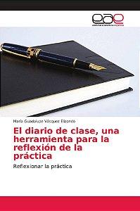 El diario de clase, una herramienta para la reflexión de la