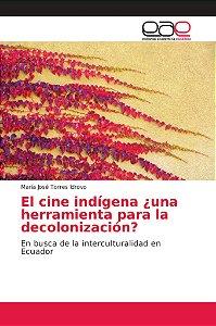 El cine indígena ¿una herramienta para la decolonización?