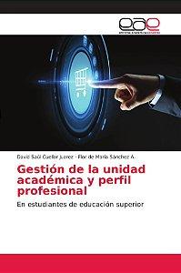 Gestión de la unidad académica y perfil profesional