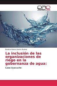 La inclusión de las organizaciones de riego en la gobernanza