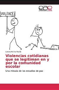 Violencias cotidianas que se legitiman en y por la comunidad