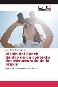 Visión del Coach dentro de un contexto desestructurado de la