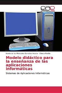 Modelo didáctico para la enseñanza de las aplicaciones infor