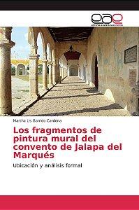 Los fragmentos de pintura mural del convento de Jalapa del M