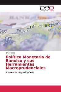 Política Monetaria de Banxico y sus Herramientas Macropruden