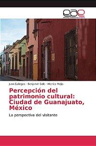 Percepción del patrimonio cultural: Ciudad de Guanajuato, Mé
