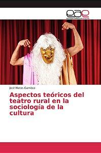 Aspectos teóricos del teatro rural en la sociología de la cu