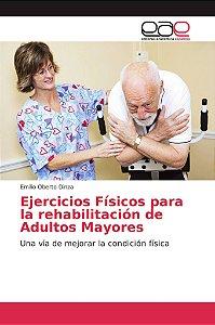 Ejercicios Físicos para la rehabilitación de Adultos Mayores