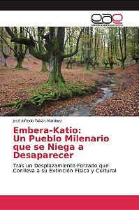 Embera-Katio: Un Pueblo Milenario que se Niega a Desaparecer