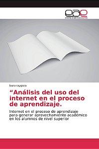 Análisis del uso del internet en el proceso de aprendizaje