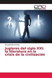 Juglares del siglo XXI: la literatura en la crisis de la civ