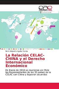 La Relación CELAC-CHINA y el Derecho Internacional Económico