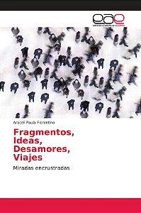Fragmentos; Ideas; Desamores; Viajes