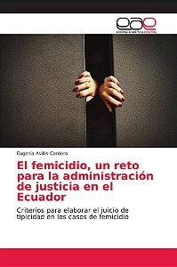 El femicidio, un reto para la administración de justicia en