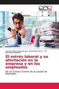 El estrés laboral y su afectación en la empresa y en los emp