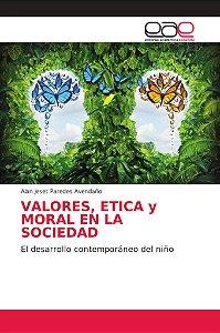 VALORES, ETICA y MORAL EN LA SOCIEDAD