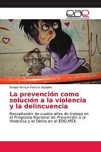 La prevención como solución a la violencia y la delincuencia