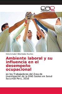 Ambiente laboral y su influencia en el desempeño ocupacional