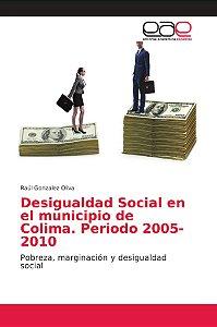 Desigualdad Social en el municipio de Colima. Periodo 2005-2