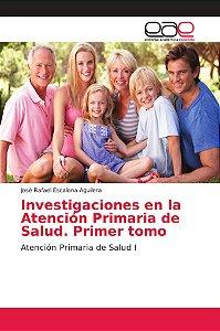 Investigaciones en la Atención Primaria de Salud. Primer tom