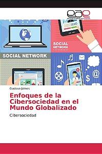 Enfoques de la Cibersociedad en el Mundo Globalizado