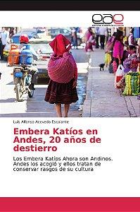Embera Katíos en Andes, 20 años de destierro