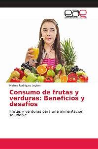 Consumo de frutas y verduras: Beneficios y desafíos