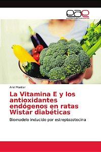 La Vitamina E y los antioxidantes endógenos en ratas Wistar