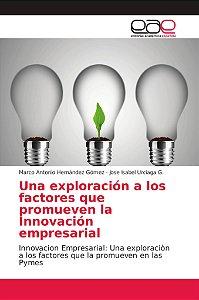 Una exploración a los factores que promueven la Innovación e