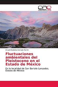 Fluctuaciones ambientales del Pleistoceno en el Estado de Mé
