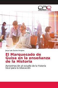 El Marquesado de Guisa en la enseñanza de la Historia