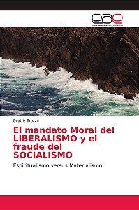 El mandato Moral del LIBERALISMO y el fraude del SOCIALISMO