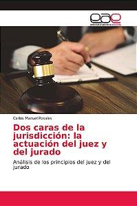 Dos caras de la jurisdicción: la actuación del juez y del ju