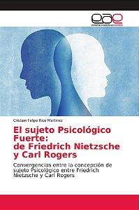 El sujeto Psicológico Fuerte: de Friedrich Nietzsche y Carl