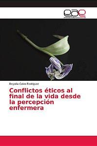 Conflictos éticos al final de la vida desde la percepción en