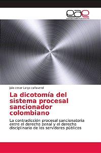 La dicotomía del sistema procesal sancionador colombiano