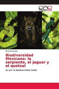 Biodiversidad Mexicana: la serpiente, el jaguar y el quetzal