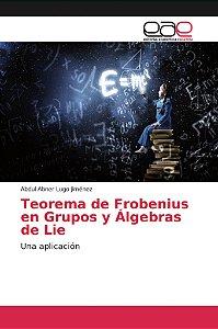 Teorema de Frobenius en Grupos y Álgebras de Lie