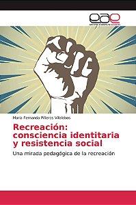 Recreación: consciencia identitaria y resistencia social