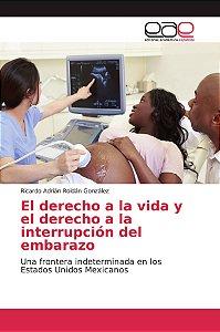 El derecho a la vida y el derecho a la interrupción del emba