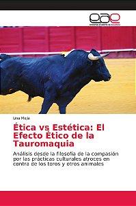 Ética vs Estética: El Efecto Ético de la Tauromaquia
